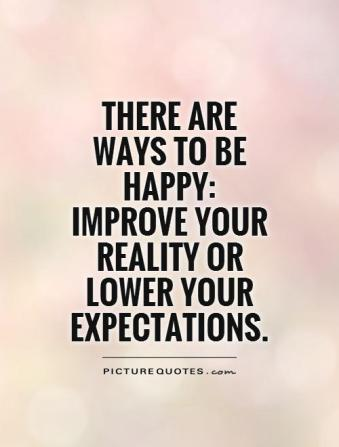 there-are-ways-to-be-happy-improve-your-reality-or-lower-your-expectations-quote-1